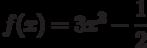 $f(x)=3x^{3}-\dfrac{1}{2} $