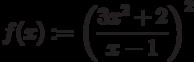 f(x):=\left (\frac {3x^2+2}{x-1}\right)^2