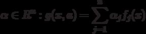 \alpha \in R^n:g(x,a)=\sum_{j=1}^n \alpha_j f_j(x)