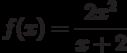 $f(x)=\dfrac{2x^2}{x+2}$