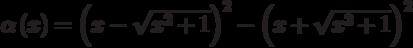 \alpha\left(x\right)=\left(x-\sqrt{x^2+1}\right)^2-\left(x+\sqrt{x^2+1}\right)^2