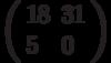 \left(\begin{array}{ll}18 & 31 \\ 5 & 0 \end{array}\right)