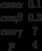 \begin{matrix}cos \alpha &0.1\\cos \beta &0.3\\cos \gamma &?\\p &4\end{matrix}
