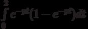 \int\limits_0^2{e^{-pt}(1-e^{-pt})dt}