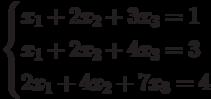 $$ \begin{cases}x_1+2x_2+3x_3=1\\x_1+2x_2+4x_3=3\\2x_1+4x_2+7x_3=4\end{cases} $$