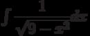 \int \dfrac{1}{\sqrt{9-x^2}} dx