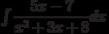 \int \dfrac{5x-7}{x^2+3x+8} dx