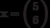 \mathbf{x}=\left( \begin{array}{c}5 \\6  \end{array} \right)