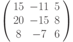 \left( \begin{array}{ccc}15 & -11 & 5 \\ 20 & -15 & 8 \\ 8 & -7 & 6%\end{array}%\right)