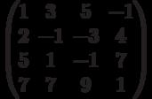 $$\begin{pmatrix}1 & 3 & 5 & -1\\2 & -1 & -3 & 4\\5 & 1 & -1 & 7\\7 & 7 & 9 & 1\end{pmatrix}$$