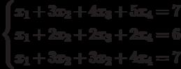 $$ \begin{cases}x_1+3x_2+4x_3+5x_4=7\\x_1+2x_2+2x_3+2x_4=6\\x_1+3x_2+3x_2+4x_4=7\end{cases} $$