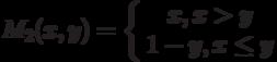 M_2(x,y)=\left\{ \begin {array}{1} x,x>y\\1-y, x \le y\end{array} \right.