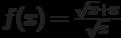 $f(x)=\frac {\sqrt{x}+x}{\sqrt{x}}$