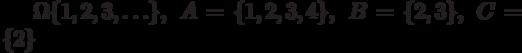 \Omega\{1,2,3,\ldots\},\;A=\{1,2,3,4\},\;B=\{2,3\},\;C=\{2\}