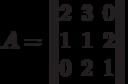 A=\begin{Vmatrix}2&3&0\\1&1&2\\0&2&1\end{Vmatrix}