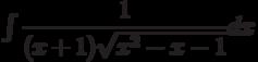 \int \dfrac{1}{(x+1)\sqrt{x^2-x-1} } dx