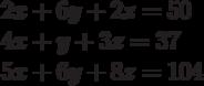 2x+6y+2z=50\\4x+y+3z=37\\5x+6y+8z=104