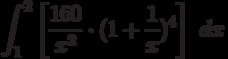 \int ^{2}_{1}\left[\frac{160}{x^2} \cdot(1+ \frac{1}{x})^4\right]\ dx