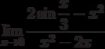$\lim\limits_{x\rightarrow 0}\dfrac{2\sin \dfrac{x}{3}-x^{2}}{x^{2}-2x}$