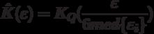 \hat K(\varepsilon) = K_Q(\frac{\varepsilon}{6med\{ \varepsilon_i \}})