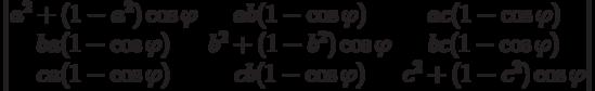 \begin{vmatrix}          a^2+(1-a^2)\cos\varphi & ab(1-\cos\varphi) & ac(1-\cos\varphi) \\          ba(1-\cos\varphi) & b^2+(1-b^2)\cos\varphi & bc(1-\cos\varphi) \\          ca(1-\cos\varphi) & cb(1-\cos\varphi) & c^2+(1-c^2)\cos\varphi          \end{vmatrix}