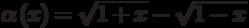 \alpha\left(x\right)=\sqrt{1+x}-\sqrt{1-x}
