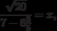 \frac{{\sqrt {20} }}{{7 - 6\frac{3}{5}}} = x,
