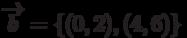 \overrightarrow{b}=\{(0,2),(4,6)\}