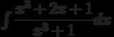 \int \dfrac {x^3+2x+1 }{x^3+1 } dx