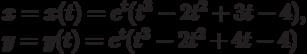 x=x(t)=e^t(t^3 - 2 t^2 + 3 t - 4),\\y=y(t)=e^t(t^3 - 2 t^2 + 4 t - 4)