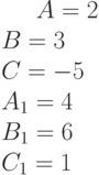 A= 2\\B= 3\\C= -5\\A_1= 4\\B_1= 6\\C_1= 1