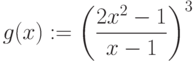 g(x):=\left (\frac {2x^2- 1}{x-1}\right)^3