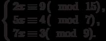 \left\{\begin{array}{l}2x \equiv 9\left(\mod~15\right),\\5x \equiv 4\left(\mod~7\right),\\7x \equiv 3(\mod~9).\end{array}\right