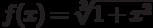 $f(x)=\sqrt[3]{1+x^{2}} $