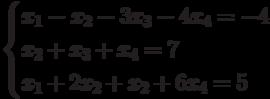 $$ \begin{cases}x_1-x_2-3x_3-4x_4=-4\\x_2+x_3+x_4=7\\x_1+2x_2+x_2+6x_4=5\end{cases} $$