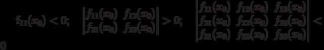 f_{11}(x_0) < 0; \quad\begin{vmatrix}f_{11}(x_0) & f_{12}(x_0) \\f_{21}(x_0) & f_{22}(x_0)\end{vmatrix}> 0 ; \quad\begin{vmatrix}f_{11}(x_0) & f_{12}(x_0) & f_{13}(x_0) \\f_{21}(x_0) & f_{22}(x_0) & f_{23}(x_0) \\f_{31}(x_0) & f_{32}(x_0) & f_{33}(x_0) \end{vmatrix}< 0