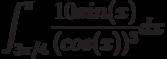 \int^\pi_{3\pi/4}\frac{10sin(x)}{(cos(x))^3}dx