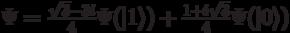 \Psi=\frac{\sqrt{3}-3i}{4}\Psi(|1\rangle)+\frac{1+i\sqrt{3}}{4} \Psi(|0\rangle)