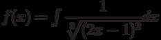f(x) =\int \dfrac{1}{\sqrt[3]{(2x-1)^2}} dx