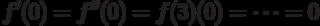 f'(0)= f''(0)= f(3)(0)=…= 0