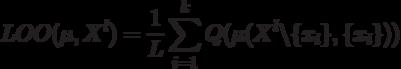 LOO(\mu,X^l)=\frac{1}{L}\sum_{i=1}^kQ(\mu(X^l\backslash \{x_i\}, \{x_i\}))
