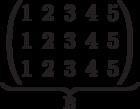 \underbrace{\begin{pmatrix} 1 & 2 & 3 & 4 & 5 \\ 1 & 2 & 3 & 4 & 5 \\ 1 & 2 & 3 & 4 & 5 \\  \end{pmatrix}}_\text{B}