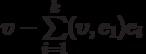 \upsilon -\sum\limits_{i=1}^{k}(\upsilon ,e_{1})e_{i}