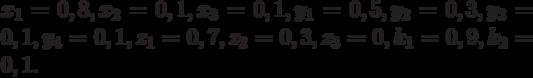 x_1 = 0,8, x_2 = 0,1, x_3 = 0,1, y_1 = 0,5, y_2 = 0,3, y_3 = 0,1, y_4 = 0,1, z_1 = 0,7, z_2 = 0,3, z_3 = 0, k_1 = 0,9, k_2 = 0,1.