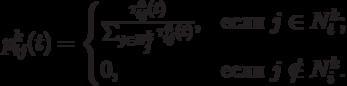 p_{ij}^k(t)=\begin{cases}\frac{\tau_{ij}^a(t)}{\sum_{j\in N_j^k}\tau_{ij}^a(t)},&\text{если $j\in N_i^k$;}\\0,&\text{если $j\notin N_i^k$.}\end{cases}