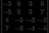 \begin{vmatrix}          -3 & 9 & 3 & 6 \\          -5 & 8 & 2 & 7 \\          4 & -5 & -3 & -2 \\          7 & -8 & -4 & -5          \end{vmatrix}