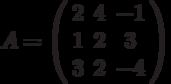 A=\left(\begin{array}{ccc}2 & 4 & -1\\1 & 2 & 3 \\3 & 2& -4\end{array}\right)
