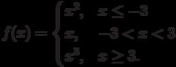 f(x)=\begin{cases}                   x^{2},& x \le -3\\                   x,& -3< x< 3\\                   x^{3},&x \ge 3.\\                   \end{cases}