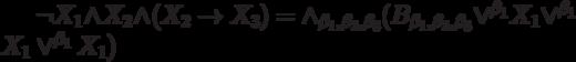 \neg X_1 \wedge X_2 \wedge (X_2 \to X_3)= \wedge_{\beta_1, \beta_2, \beta_3}(B_{\beta_1, \beta_2, \beta_3} \vee^{\beta_1}X_1 \vee^{\beta_1}X_1 \vee^{\beta_1}X_1)