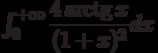 \int_{0}^{+\infty} \dfrac{4\arctg x}{(1+x)^2} dx